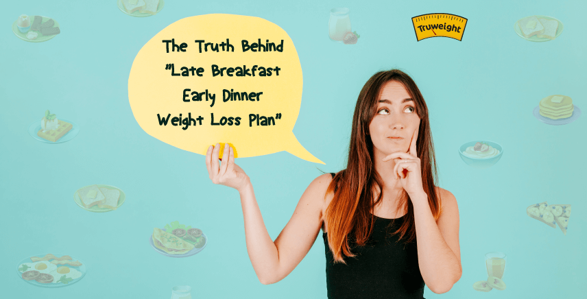 Is Late Breakfast Early Dinner Weight Loss Plan A Reality Or Myth?